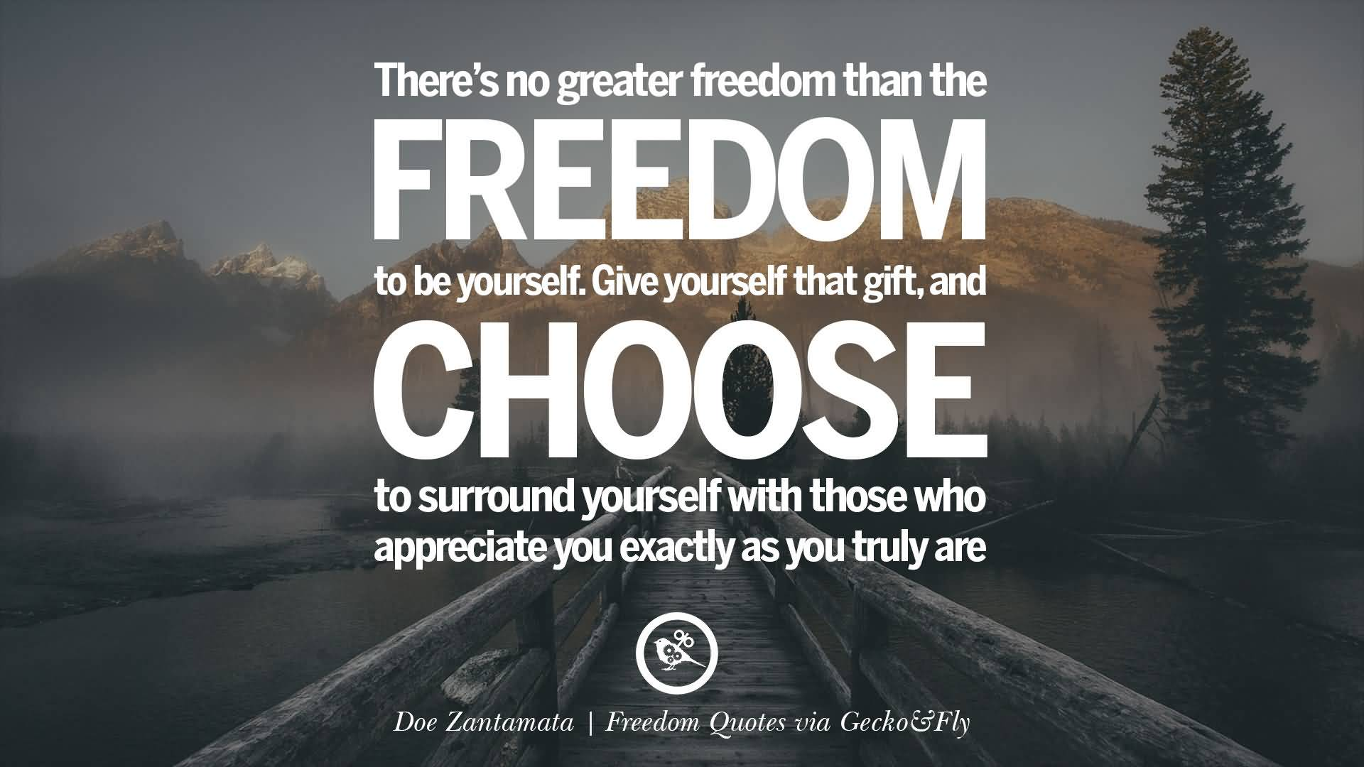 Freedom sayings there's no greater freedom than the freedom to be yourself