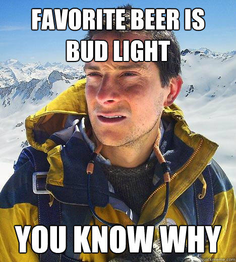 http://picsmine.com/wp-content/uploads/2017/01/Funny-Beer-Meme-Favorite-Beer-Is-Bud-Light-You-Know-Why.jpg