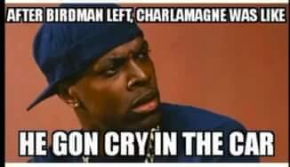 Funny Birdman Meme After Birdman Left, Charlamagne Was Like He Gon Cry In The Car Graphics