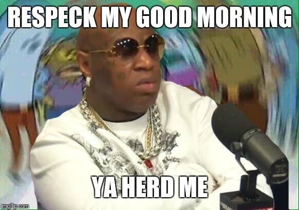 Funny Birdman Memes Respeck My Good Morning Ya Herd Me Photo