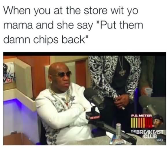 Funny Birdman Memes When You At The Store Wit Yo Mama And She Say
