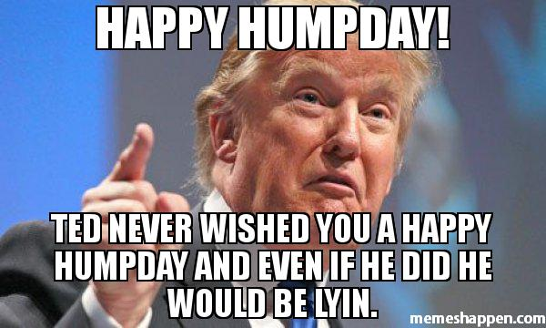 Happy Hump Day Ted Never Wished You A Happy Hump Day And Even If He Did He Wools Be Lyin Meme Graphic