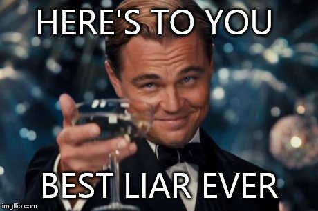 Here Is To You Best Liar Ever Meme Picture