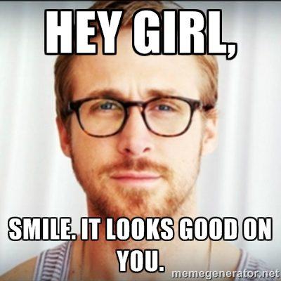 Hey Girl Smile It Looks Good On You