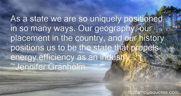 History Quotes As A State We Are So Uniquely Positioned In So Many Ways. Our Gergraphy Our Placement In The Country