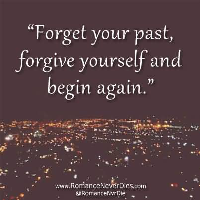 History Quotes Forget Your Past Forgive Yourself And Begin Again
