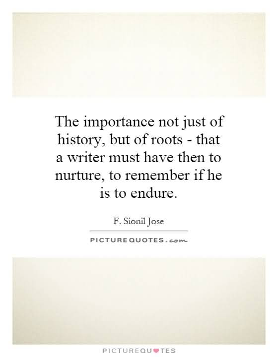 History Quotes The Important Not Just Of History But Of Roots That A Writer Must Have Then To Nurture To