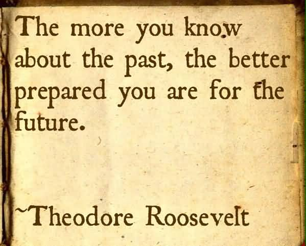 History Quotes The More YOu Know About The Past The Better Prepared You ARe For The Future