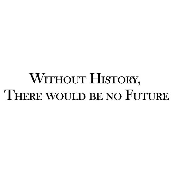 History Quotes Without History There Would Be No Future