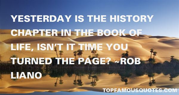 History Quotes Yesterday Is The History Chapter In The Book Of Life Isn't It Time YOu Turned The pAGE