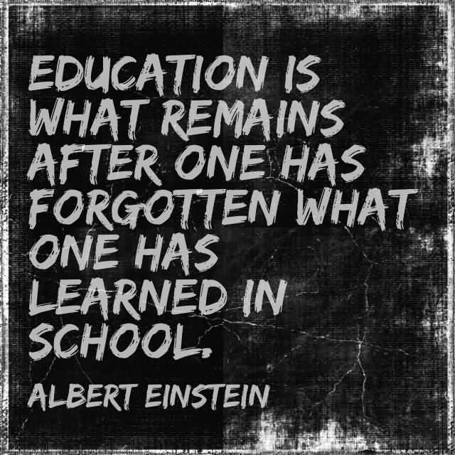 History Saying Education Is What Remains After One Had Forget What One Has Learned In School