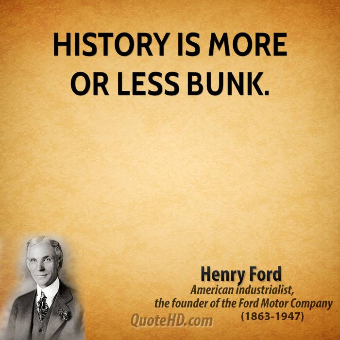 History Saying History Is More Or Less Bunk