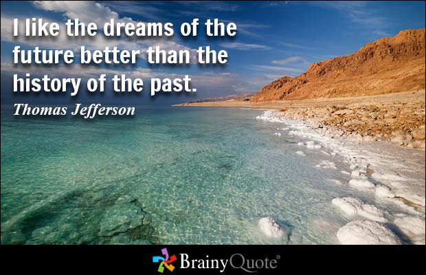 History Sayings I Like The Dreams Of The Future Better Than The History Of The Past