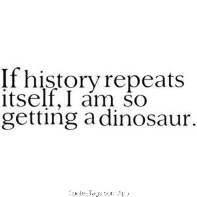 History Saying If History Repeats Itself I Am So Getting Dinosaur
