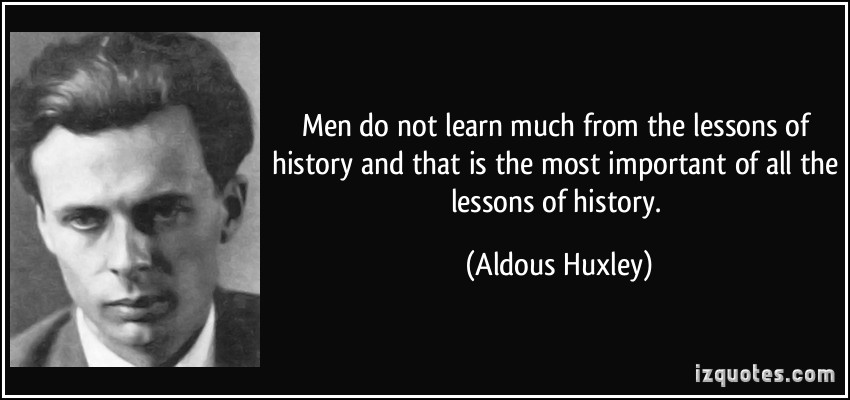 History Saying Men Do Not Learn Much From The Lesson Of History And That Is The Most Important oF all The Lessons Of History