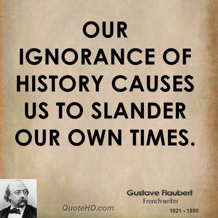 History Saying Our Ignorance Of History Causes Us To Slander Our Own Times