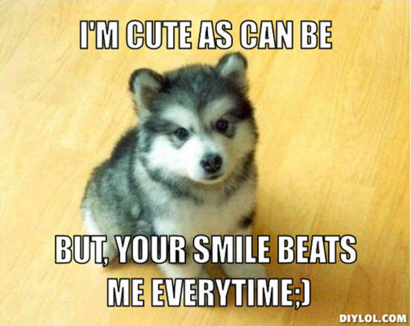 I Am Cute as Can Be But your Smile Beats Me Everything