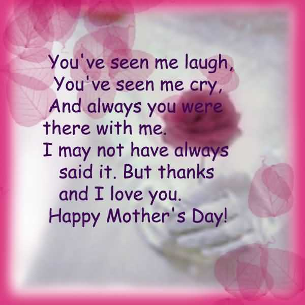 I May Not Have Always Said It I Love You Happy Mother's Day Wishes