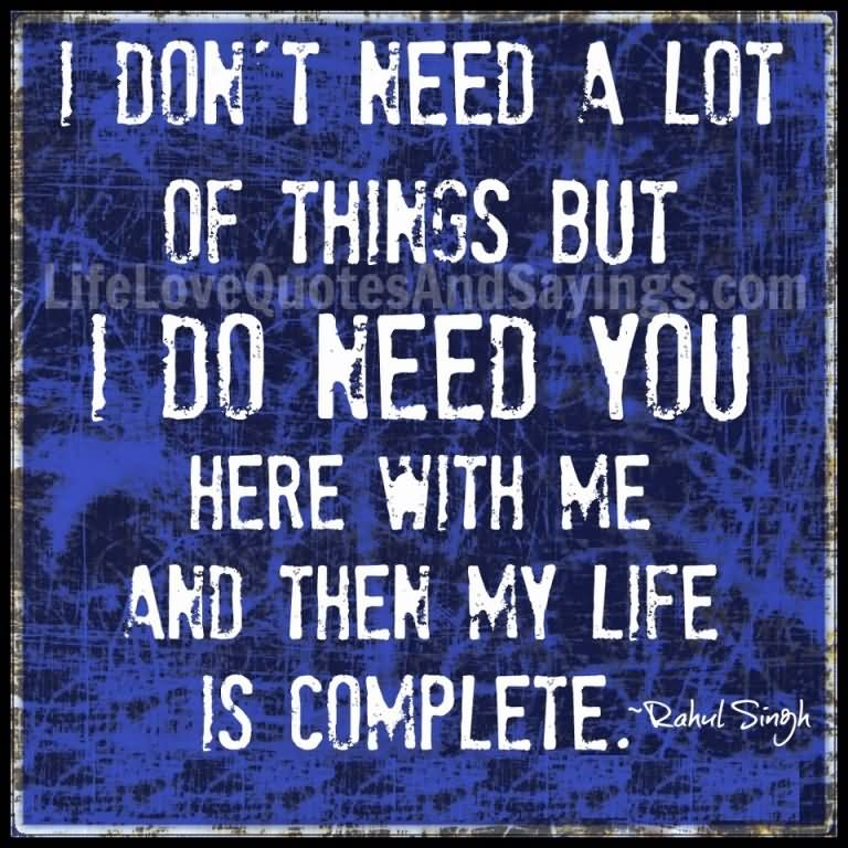 I Need You Quotes I don't need a lot of things but i do need you here with me and then