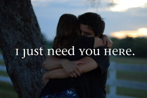 I Need You Quotes I just need you here