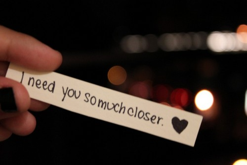 I Need You Quotes I need you so much closer