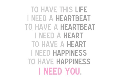 I Need You Quotes To have this life i need a heartbeat to have a heartbeat