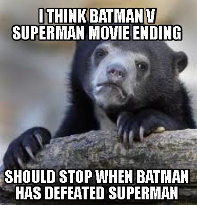 I Think Batman V Superman Movie Ending Batman Meme Photo