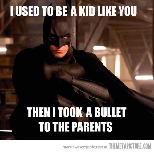 I Used To Be A Kid Like You Then I Took A Bullet Batman Meme Photo
