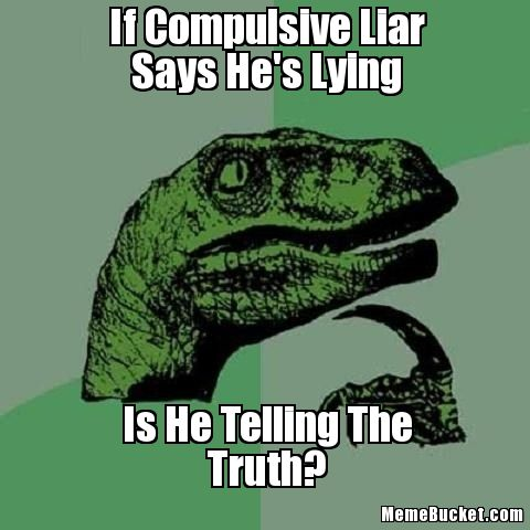 If Compulsive Liar Says He Is Lying Is He Telling The Truth Meme Picture