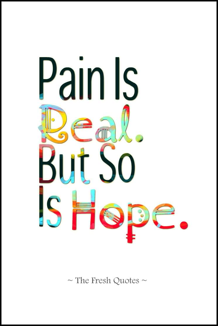 Illness Quotes Pain is real but so is hope