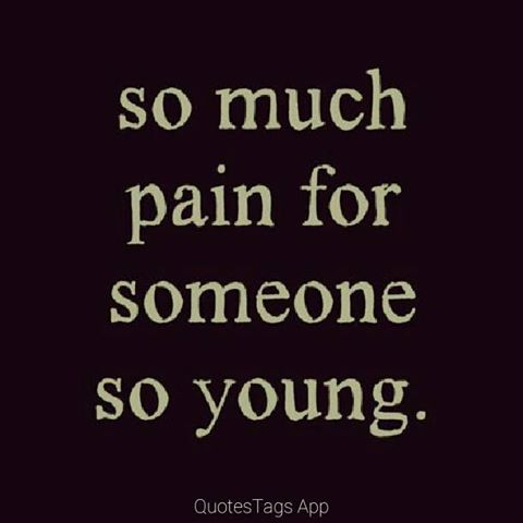 Illness Quotes So much pain for someone so young