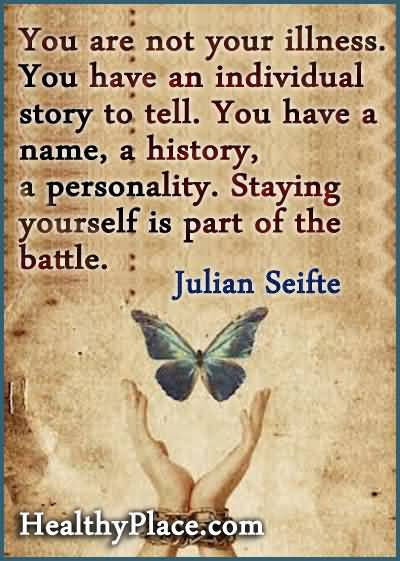 Illness Quotes You are not your illness you have an individual story to tell Julian Seifte