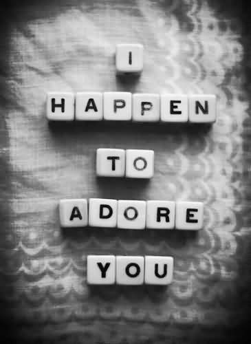 Interracial Love Quotes I happen to adore you