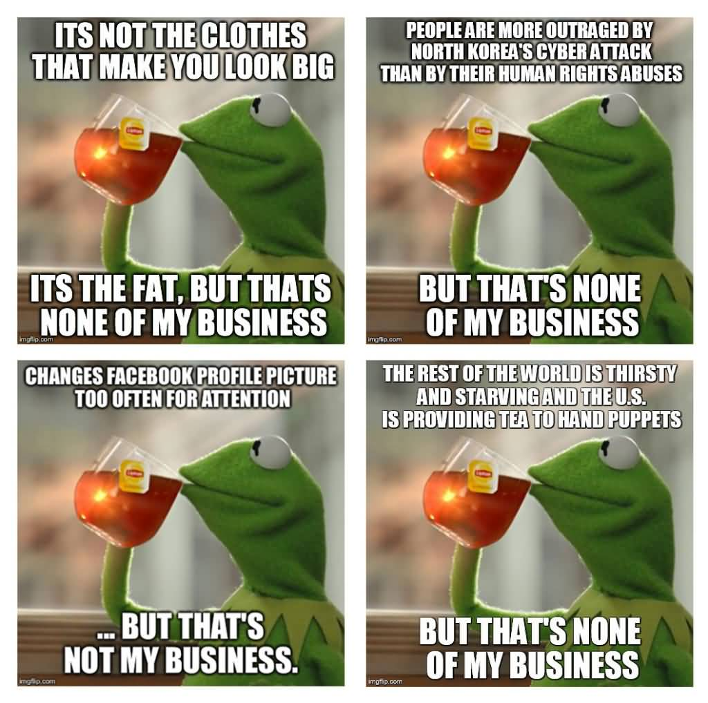 Its Not The Clothes That Makes You Look Big Its The Fat But Thats None Of My Business Meme Picture its not the clothes that makes you look big its the fat but thats