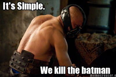 It's Simple We Kill The Batman Memes Pictures