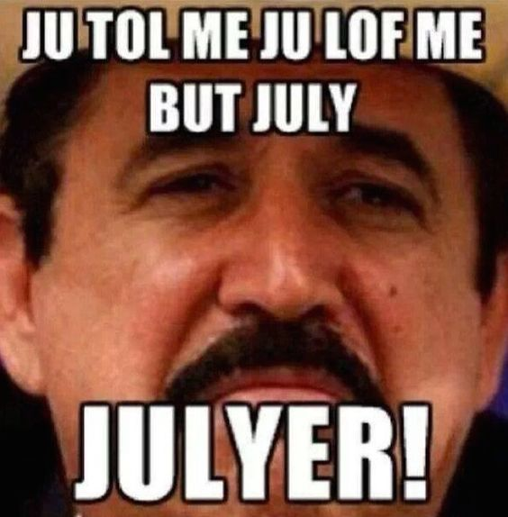 Ju Tol Me Ju Lof Me But July Julyer Meme Graphic