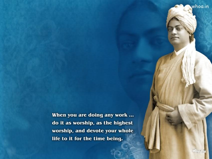 Leadership Quotes When You Are Doing Any Work Do It As Worship As The Highest Worship And Devote Your Whole Life