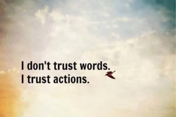 Leadership Sayings I Dont Trust Words I Trust Actions