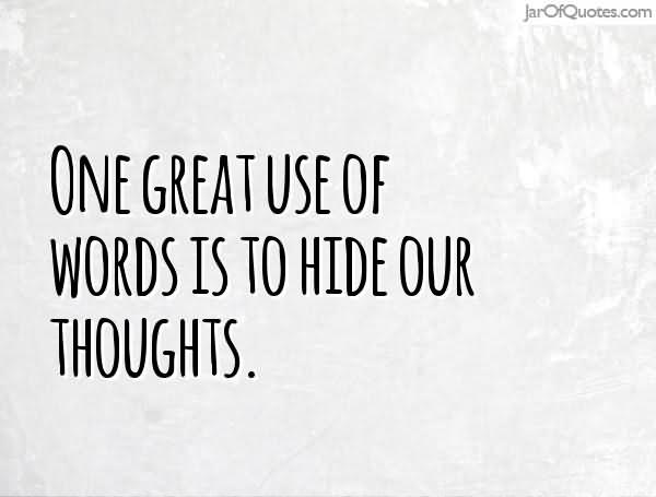 Leadership Sayings One Great Use Of Words Is To Hide Our Thoughts