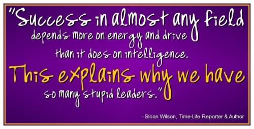 Leadership Sayings Success In Almost Any Field Depends More On Energy And Drive Than It Does On Intelligence