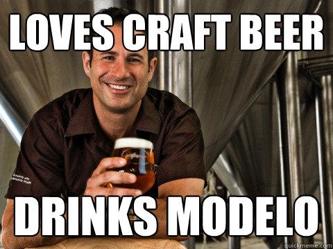 Loves Craft Beer Drinks Modelo Funny Beer Memes