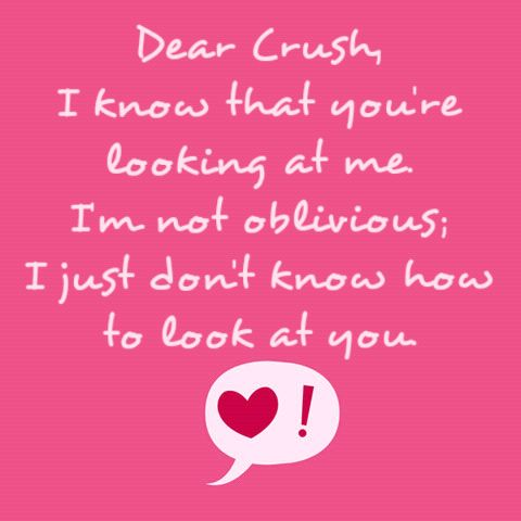 MCM Sayings Dear crush i know that you're looking at me i'm not ablivious i just don't know how to look at you