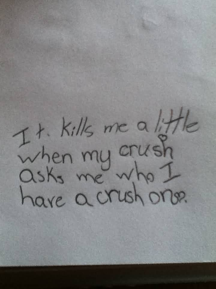 MCM Sayings It kills me a little when my crush asks me who i hare a crush on