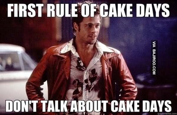Meme First Rule Of Cake Day Don't Talk About Cake Day Photo