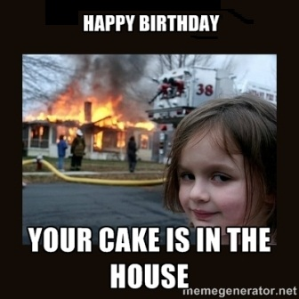 Meme Happy Birthday Your Cake Is In The House Picture