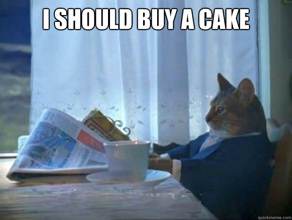 Meme I Should Buy A Cake Picture