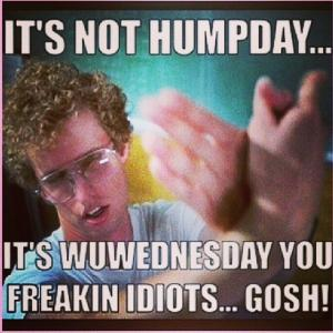 Meme Its Not Hump Day Its Wednesday You Freaking Idiots Gosh Picture