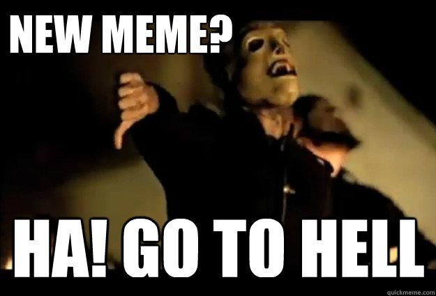 Meme New Meme Ha Go To Hell Picture