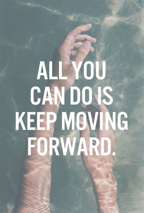Move On Quotes All You Can Do Is Keep Moving Forward