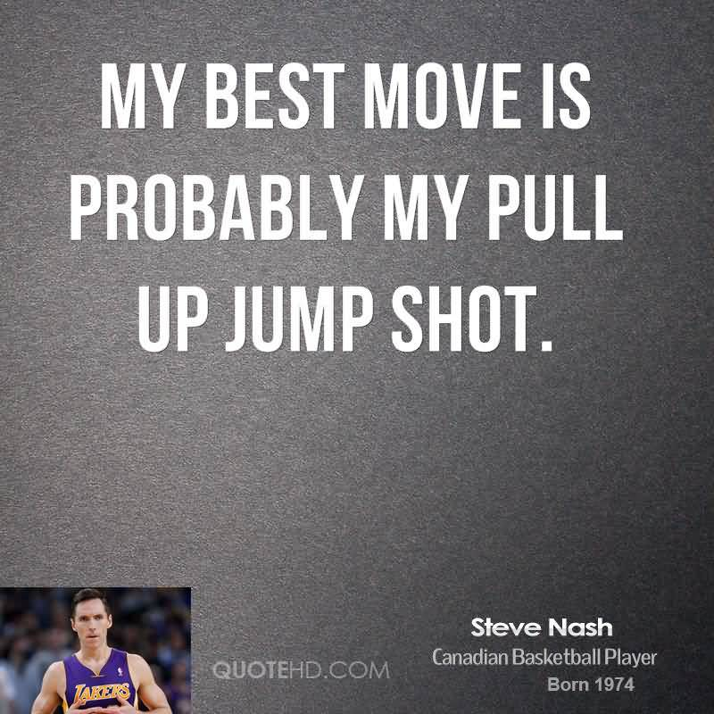 Move On Quotes My Best Move Is Probably My Pull Up Jump Shot